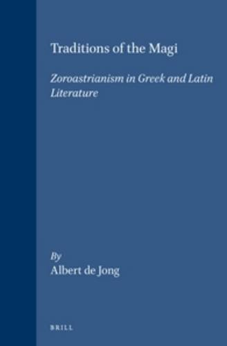 Traditions of the Magi: Zoroastrianism in Greek and Latin Literature (Religions in the Graeco-Roman World) (Supplements to Vigiliae Christianae)