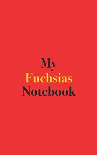 My Fuchsias Notebook: Blank Lined Notebook for Fuchsia Growers and Gardeners