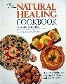 Natural Healing Cookbook : Over Four Hundred Fifty Delicious Ways to Get Better and Stay Healthy, Bricklin, Mark and Claessens, Sharon S., 0878573380