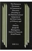 The Damascus Document: A Centennial of Discovery: Proceedings of the Third International Symposium of the Orion Center for the Study of the Dead Sea (Studies on the Texts of the Desert of Judah)
