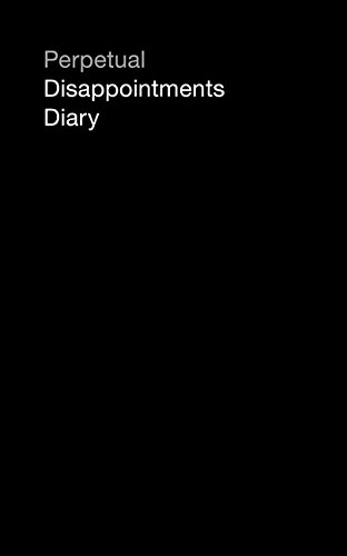 Perpetual Disappointments Diary (Engagement Calendar Planner)