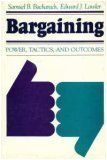 Bargaining : Power, Tactics, and Outcomes, Bacharach, Samuel B. and Lawler, Edward J., 0875894984