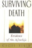 Surviving Death : Evidence of the Afterlife, Viney, Geoff, 0312104367