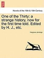 Read Online One of the Thirty: A Strange History, Now for the First Time Told. Edited by H. J., Etc. ebook