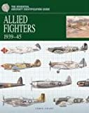 Allied Fighters 1939-1945 (The Essential Aircraft Identification Guide) (Essential ID Guides)