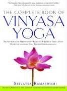 The Complete Book Of Vinyasa Yoga  The Authoritative Presentation Based On 30 Years Of Direct Study Under The Legendary Yoga Teacher Krishnamacha