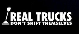 (Real Trucks Don't Shift Themselves Funny Decal Vinyl Sticker|Cars Trucks Vans Walls Laptop| WHITE |7.5 x 2.5 in|CCI800)
