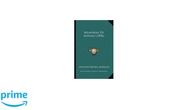 Memorias De Antano (1896) (Spanish Edition): Antonio Batres Jauregui: 9781167599569: Amazon.com: Books