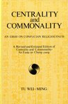 Centrality and Commonality : An Essay on Confucian Religiousness: A Revised and Enlarged Edition of Centrality and Commonality: An Essay on Chung-Yung, Weiming, Tu, 0887069274