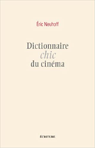 Amazon Fr Dictionnaire Chic Du Cinema Eric Neuhoff Livres