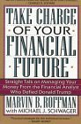 img - for Take Charge of Your Financial Future: Straight Talk on Managing Your Money from the Financial Analyst Who Defied Donald Trump by Marvin B. Roffman (1996-10-03) book / textbook / text book