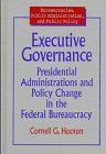 Executive Governance : Presidental Administrations and Policy Change in the Federal Bureaucracy, Hooton, Cornell G., 076560048X