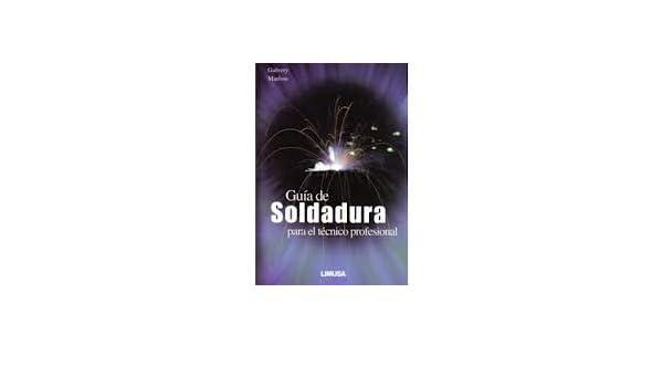 Guia De Soldadura Para El Tecnico Profesional. PRECIO EN DOLARES: GALVERY y MARLOW, FRANK M. MARLOW, 1 TOMO: Amazon.com: Books