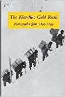 Book [(The Klondike Gold Rush : Photographs from 1896-1899)] [By (author) Graham Wilson] published on (January, 2013)