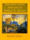 The Lives, Loves, and Art of Arthur B. Davies, Perlman, Bennard B., 079143835X