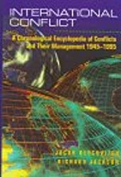 International Conflict: A Chronological Encyclopedia of Conflicts and Their Management, 1945 to 1995