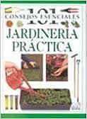 Jardineria Practica - 101 Consejos Esenciales