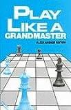Play Like A Grandmaster (Batsford Chess)