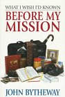 What I Wish I'd Known Before My Mission, John Bytheway, 1573452076
