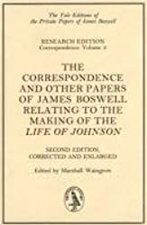 The Correspondence and Other Papers of James Boswell Relating to the Making of the Life of Johnson: Second Edition, Corrected and Enlarged