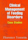 Clinical Management of Feeding Disorders : Case Studies, Yossem, Florence L., 0750698543