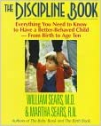 Book The Discipline Book: Everything You Need to Know to Have a Better-Behaved Child : For Birth to Age Ten