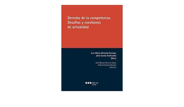 Derecho de la competencia: Desafíos y cuestiones de actualidad: Amazon.es: Luis María Miranda Serrano, Julio Costas Comesaña, José Manuel Serrano Cañas, ...