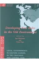Developing New Rules in the Old Environment (Local Governments in Eastern Europe, in the Caucasus and Central Asia, Vol 3)