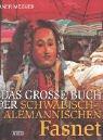 Das große Buch der schwäbisch-alemannischen Fasnet: Ursprünge, Entwicklungen und Erscheinungsformen organisierter Narretei in Südwestdeutschland