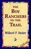 The Boy Ranchers on the Trail, Willard F. Baker, 1595408037