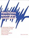 Functional Behavioral Assessment : A Systematic Process for Assessment and Intervention in General and Special Education Classrooms, McConnell, Mary E., 0891082778