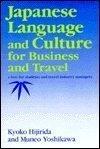 Japanese Language and Culture for Business and Travel, Kyoko Hijirida and Muneo Yoshikawa, 0824810171
