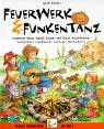 Feuerwerk und Funkentanz: Zündende Ideen: Spiele, Lieder und Tänze, Experimente, Geschichten und Bräuche rund ums Thema Feuer