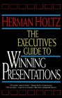 The Executive's Guide to Winning Presentations, Herman R. Holtz, 0471524786