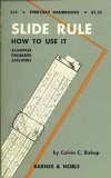Slide Rule, How to Use It (Everyday Handbooks Series)