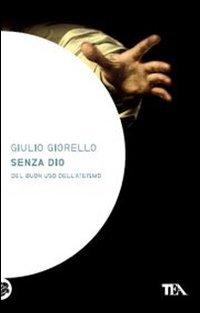 Senza Dio. Del buon uso dell'ateismo Copertina flessibile – 19 gen 2012 Giulio Giorello TEA 8850227302 RELIGIONE