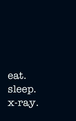 eat. sleep. x-ray. - Lined Notebook