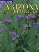 Arizona Wildflowers: A Year-Round Guide To Nature's Blooms (Arizona Highways: Travel Arizona Collection)