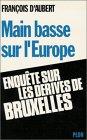 Main basse sur l'Europe : Enquête sur les dérives de Bruxelles par Aubert