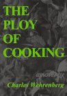 The Ploy of Cooking, Charles C. Wehrenberg, 1886163030