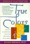 True Colors: Get to Know Yourself and Others Better With the Highly Acclaimed Birkman Method