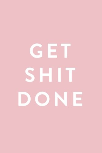 Get Shit Done: 2018 Planner, Monthly, Weekly, Daily, Pink, January 2018 - December 2018