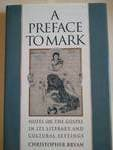 A Preface to Mark : Notes on the Gospel in Its Literary and Cultural Settings, Bryan, Christopher, 0195080440