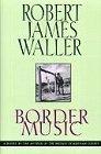 By Robert James Waller: Border Music