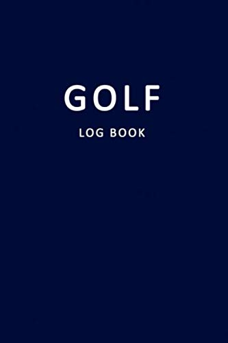 Golf Log Book: Golfers Scorecard Game Stats Yardage Course Hole Par Tee Time Sport Tracker 6 x 9 Game Details Note Score For 52 Games Navy Blue White