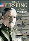 John J. Pershing (Great Military Leaders of the 20th Century)