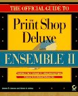 The Official Guide to the Print Shop Deluxe Ensemble II, James R. Caruso and Mavies E. Arthur, 078211816X