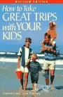 How to Take Great Trips with Your Kids, Sanford Portnoy and Joan Portnoy, 1558320741