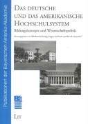 Das deutsche und das amerikanische Hochschulsystem. Bildungskonzepte und Wissenschaftspolitik