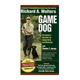 Richard A. Wolters Game Dog: The Hunter's Retriever for Upland Birds and Waterfowl